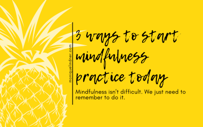 3 Ways to Start Mindfulness Practice Today
